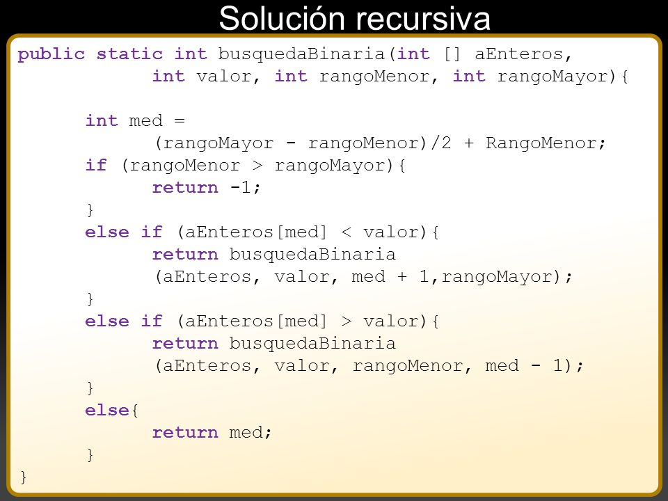 Solución recursiva public static int busquedaBinaria(int [] aEnteros,